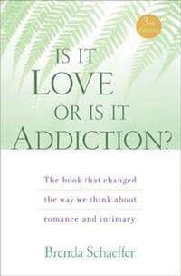 Is It Love or Is It Addiction: The book that changed the way we think about romance and intimacy