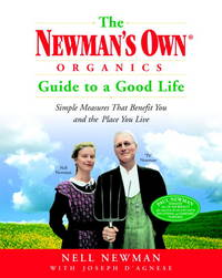 The Newman's Own Organics Guide to a Good Life: Simple Measures That Benefit You and the...