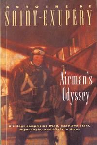 Airman's Odyssey: Wind, Sand and Stars; Night Flight; Flight to Arras (A Harvest Book)