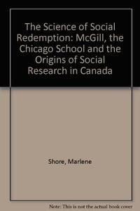 The Science of Social Redemption: McGill, the Chicago School, and the Origins of Social Research in Canada