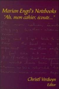 Marian Engel's Notebooks: Ah, Mon Cahier, Ecoute (Life Writing Series)