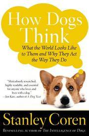 How Dogs Think - What the World Looks Like to Them and Why They Act the Way They Do