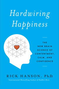 HARDWIRING HAPPINESS: The New Brain Science Of Contentment, Calm & Confidence (q)