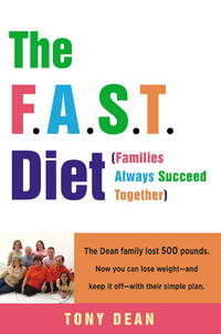 The F.A.S.T. Diet (Families Always Succeed Together): The Dean family lost 500 pounds. Now you...