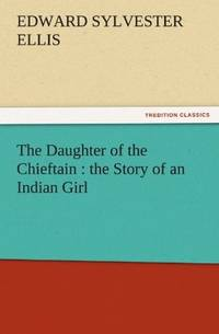 image of The Daughter of the Chieftain : the Story of an Indian Girl (TREDITION CLASSICS)