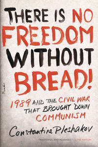image of There Is No Freedom Without Bread!: 1989 and the Civil War That Brought Down Communism