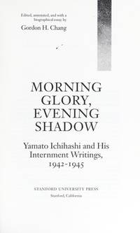 Morning Glory, Evening Shadow: Yamato Ichihashi and His Internment Writings, 1942-45 (Asian America)