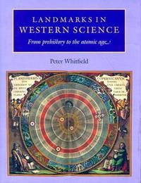 Landmarks in Western Science: From Prehistory to the Atomic Age by  Peter Whitfield - Hardcover - 1999 - from Pistil Books Online (SKU: 119038)