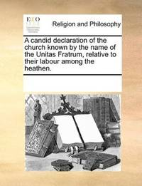 A candid declaration of the church known by the name of the Unitas Fratrum, relative to their labour among the heathen by See Notes Multiple Contributors - Paperback - 2010-06-24 - from Ergodebooks (SKU: SONG117110233X)