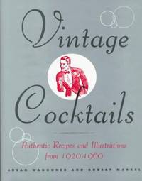 Vintage cocktails: Authentic recipes and illustrations from 1920-1960 Waggoner, Susan