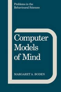 Computer Models of Mind: Computational approaches in theoretical psychology (Problems in the Behavioural Sciences)
