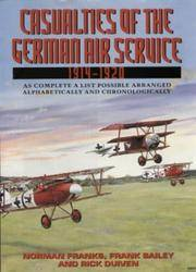 CASUALTIES OF THE GERMAN AIR SERVICE 1914-1920 As Complete a List Possible Arranged...