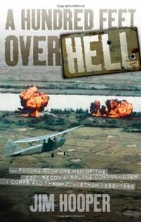 A Hundred Feet Over Hell: Flying with the Men of the 220th Recon Airplane Company Over I Corps and the Dmz, 1968-1969