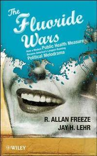 The Fluoride Wars: How a Modest Public Health Measure Became America's Longest-Running...