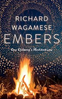 EMBERS: One Ojibway^s Meditations