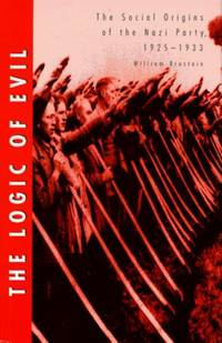 The Logic of Evil:  The Social Origins of the Nazi Party, 1925-1933