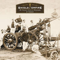 Shield of Empire, The Victorian Services in Photographs by  C.T Henry - Paperback - First Edition - 1998 - from Rickaro Books Ltd (SKU: 039894)
