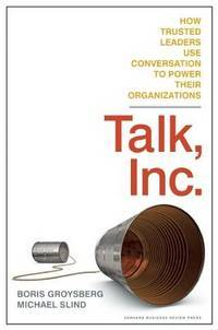 Talk, Inc. How Trusted Leaders Use Conversation to Power Their Organizations
