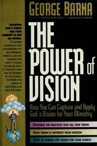 The Power of Vision: How You Can Capture and Apply God's Vision for Your Ministry