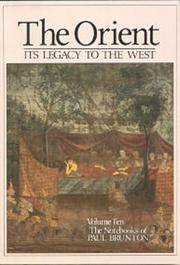 The Orient: Its Legacy to the West (The Notebooks of Paul Brunton, Volume 10)