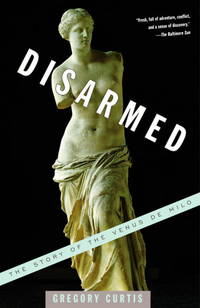 Disarmed: The Story of the Venus de Milo by  Gregory Curtis - Paperback - Reprint - 2004 - from KALAMOS BOOKS and Biblio.com
