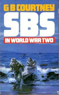 SBS in World War Two : The Story of the Original Special Boat Section of the Army Commandos