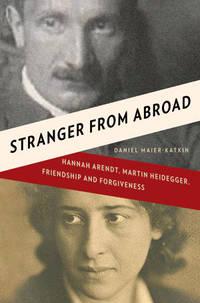 Stranger from Abroad: Hannah Arendt, Martin Heidegger, Friendship and Forgiveness