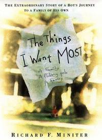 The Things I Want the Most  the Extraordinary Story of a Boy's Journey to a family of His Own