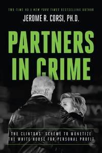 PARTNERS IN CRIME The Clintons' Scheme to Monetize the White House for  Personal Profit