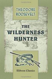 image of The Wilderness Hunter: An Account of the Big Game of the United States and Its Chase with Horse, Hound, and Rifle