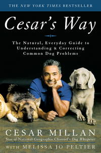 Cesar's Way: The Natural, Everyday Guide to Understanding and Correcting Common Dog Problems by Cesar Millan; Melissa Jo Peltier - First Edition - 2006-04-04 - from books4U2day and Biblio.com