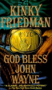 image of God Bless John Wayne (Kinky Friedman Novels)