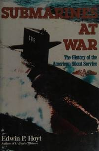 SUBMARINES AT WAR: THE HISTORY OF THE AMERICAN SILENT SERVICE