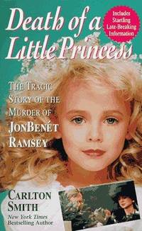 Death of a Little Princess : The Tragic Story of the Murder of JonBenet Ramsey