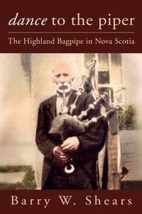 Dance to the Piper: The Highland Bagpipe in Nova Scotia