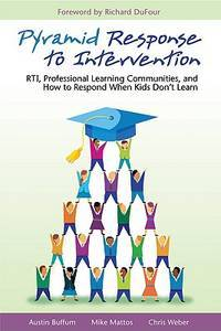 Pyramid Response to Intervention: RTI, Professional Learning Communities, and How to Respond When Kids Don't Learn