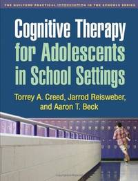 Cognitive Therapy for Adolescents in School Settings (The Guilford Practical Intervention in the...