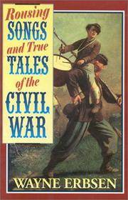 Rousing Songs and True Tales of the Civil War
