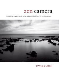 ZEN CAMERA: Creative Awakening With A Daily Practice In Photography (H)
