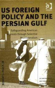 US Foreign Policy and the Persian Gulf  Safeguarding American Interests  Through Selective...