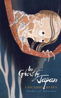 In Ghostly Japan by  Lafcadio Hearn - from Russell Books Ltd (SKU: ING9780486837338)