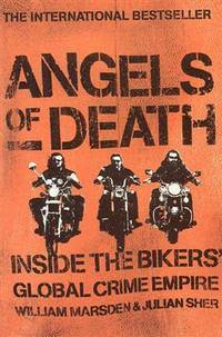 Angels of Death. Inside the Bikers' Global Crime Empire