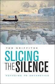 Slicing the Silence: Voyaging to Antarctica by  Tom Griffiths - Hardcover - from Your Online Bookstore (SKU: Z0674026330ZN)