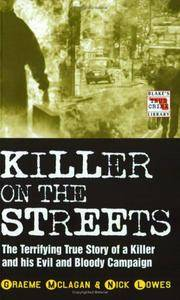Killer on the Streets - the Terrifying True Story of a Killer and His Evil and Bloody Campagn
