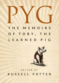 PYG the Memoirs of Toby, the Learned Pig by Russell Potter (editor) - Hardcover - 2012 - from QUANTUM (SKU: W20W06)