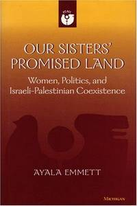 Our Sisters' Promised Land: Women, Politics, and Israeli-Palestinian Coexistence (Women and Culture Series)
