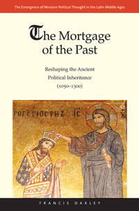 The Mortgage of the Past: Reshaping the Ancient Political Inheritance (1050-1300)