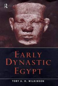 Early Dynastic Egypt by Toby A.H. Wilkinson - Hardcover - 1999-05-14 - from Ergodebooks and Biblio.com