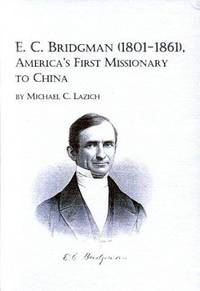 E.C.Bridgman (1801-1861), America's Finest Missionary to China (Studies in the History of...
