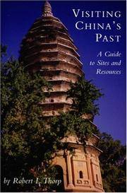 Visiting China's Past:   A Guide to Sites and Resources
